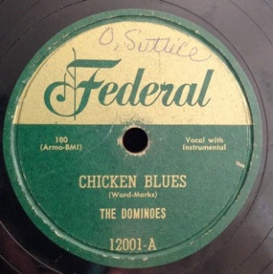 Chicken Blues, The Dominoes. The very first release on the Federal label (subsidiary of King)