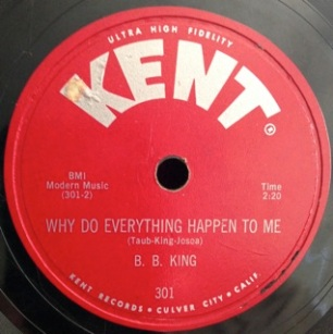 B B King, Why Do Everything Happen To Me, early Kent label